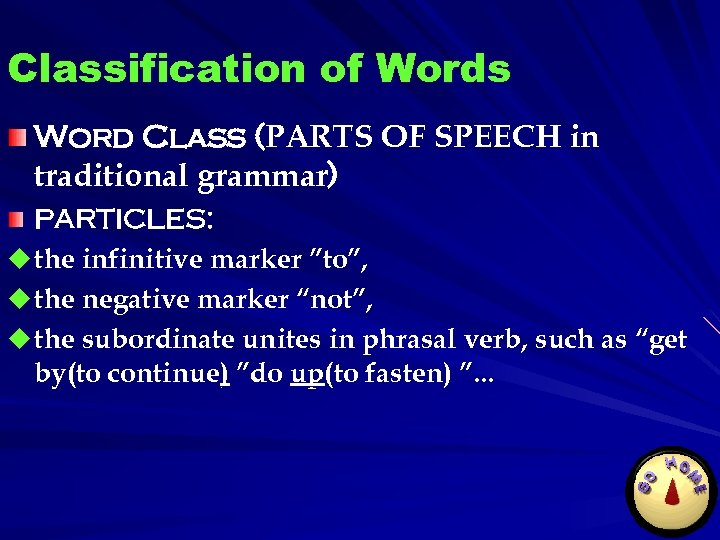 Classification of Words Word Class (PARTS OF SPEECH in traditional grammar) PARTICLES: u the