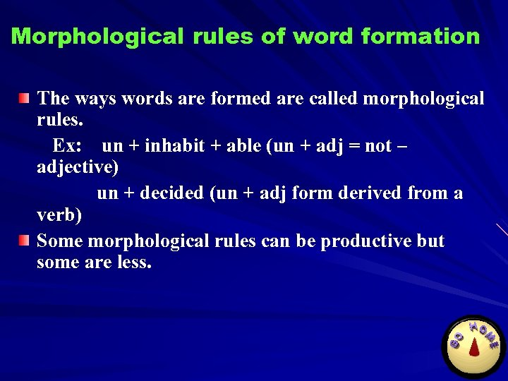 Morphological rules of word formation The ways words are formed are called morphological rules.