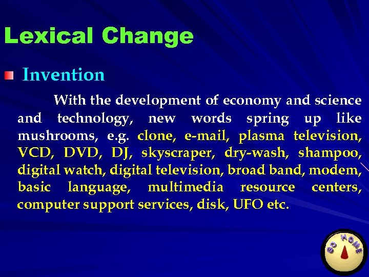 Lexical Change Invention With the development of economy and science and technology, new words