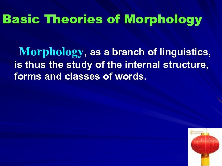 Basic Theories of Morphology, as a branch of linguistics, is thus the study of
