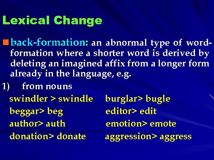 Lexical Change n back-formation: an abnormal type of wordformation where a shorter word is