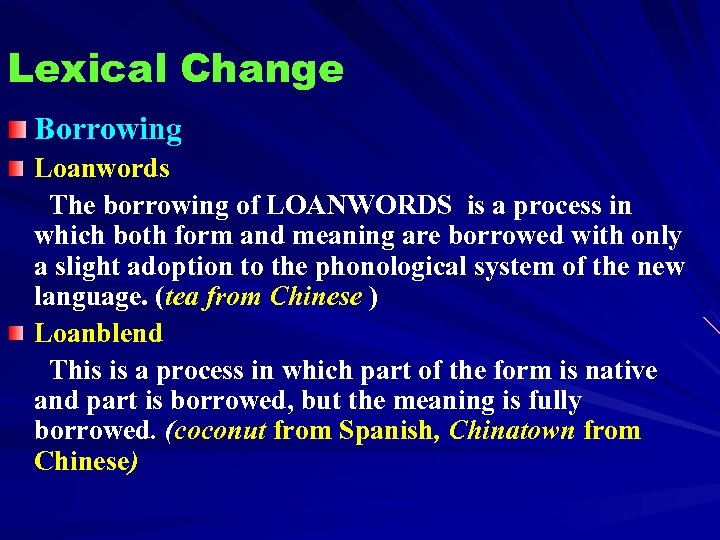 Lexical Change Borrowing Loanwords The borrowing of LOANWORDS is a process in which both