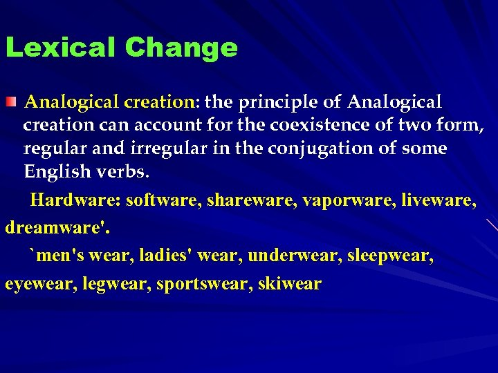 Lexical Change Analogical creation: the principle of Analogical creation can account for the coexistence