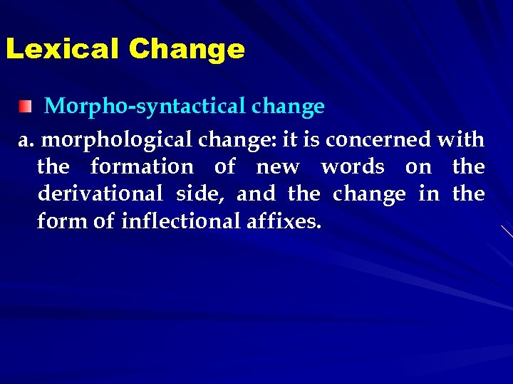 Lexical Change Morpho-syntactical change a. morphological change: it is concerned with the formation of