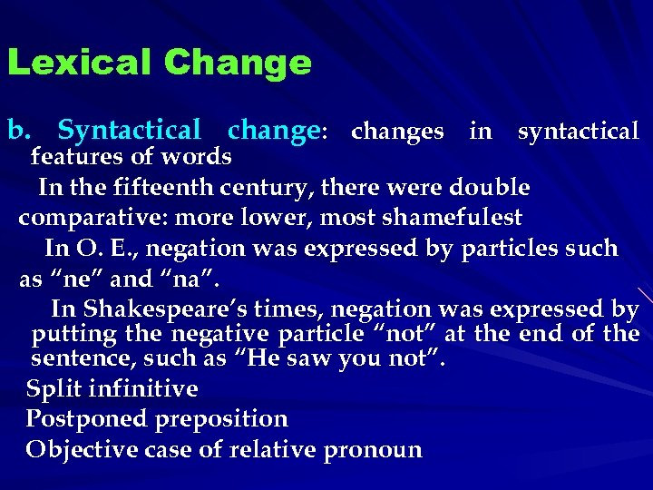 Lexical Change b. Syntactical change: changes in syntactical features of words In the fifteenth