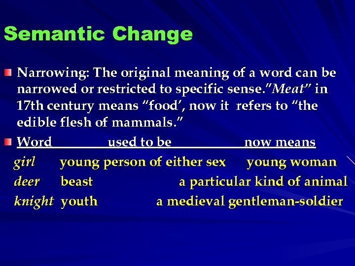 Semantic Change Narrowing: The original meaning of a word can be narrowed or restricted