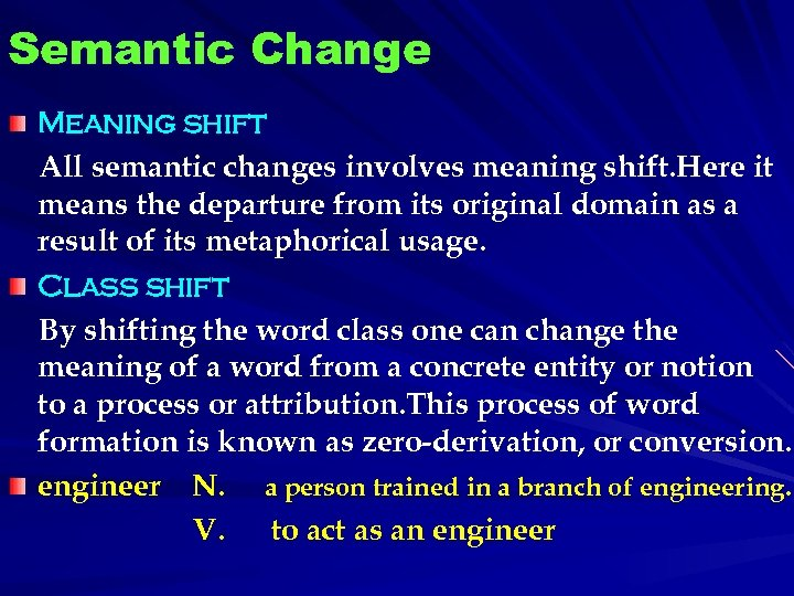 Semantic Change Meaning shift All semantic changes involves meaning shift. Here it means the