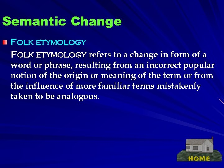 Semantic Change Folk etymology refers to a change in form of a word or