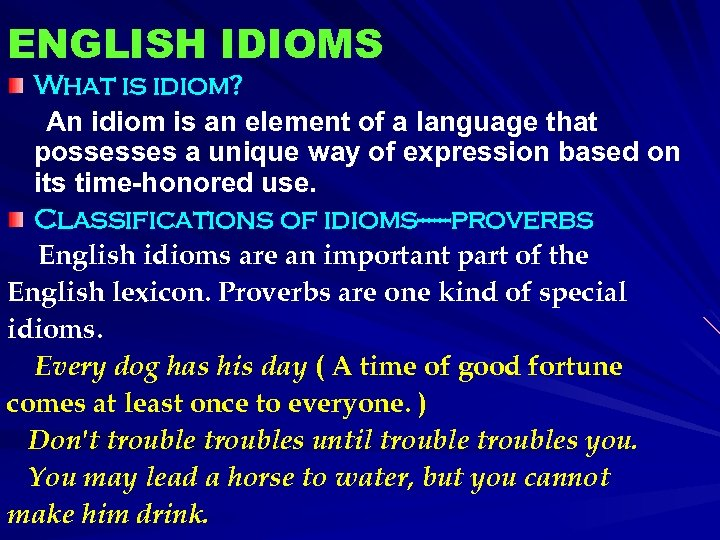 ENGLISH IDIOMS What is idiom? An idiom is an element of a language that