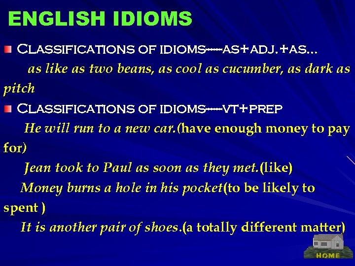 ENGLISH IDIOMS Classifications of idioms------as+adj. +as… as like as two beans, as cool as