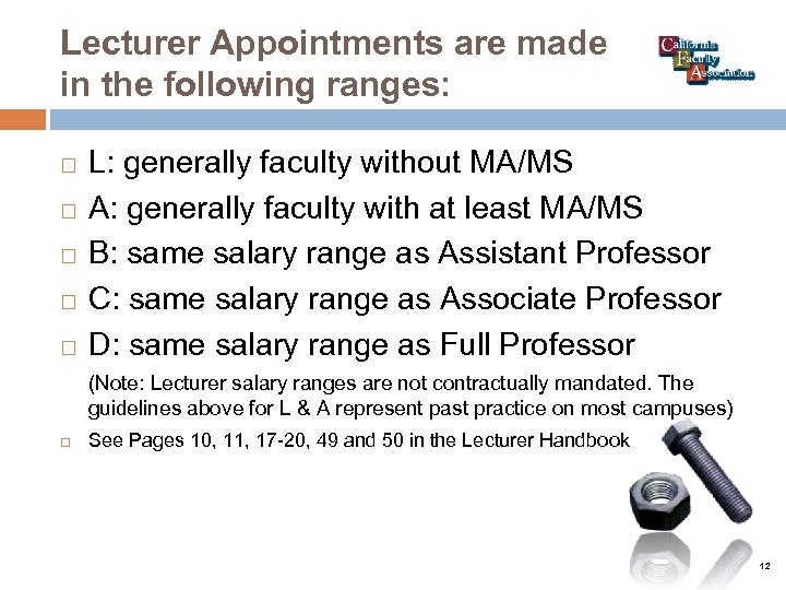 Lecturer Appointments are made in the following ranges: L: generally faculty without MA/MS A: