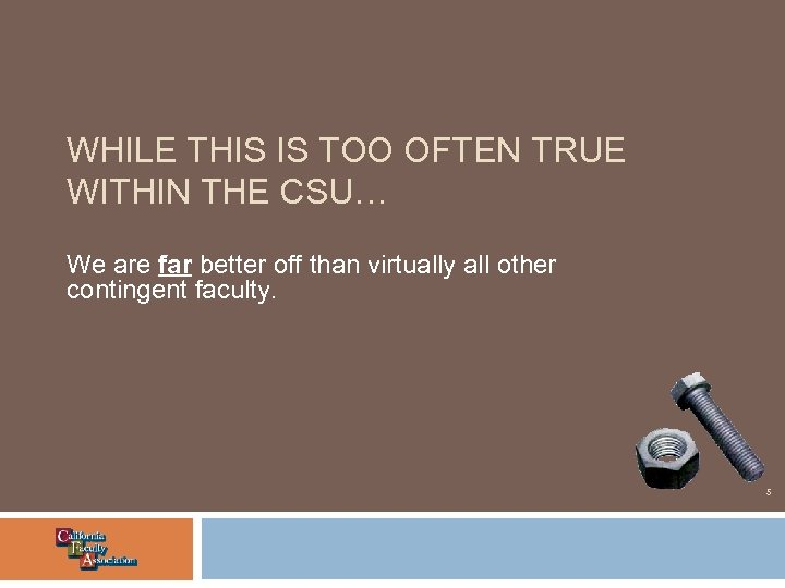 WHILE THIS IS TOO OFTEN TRUE WITHIN THE CSU… We are far better off