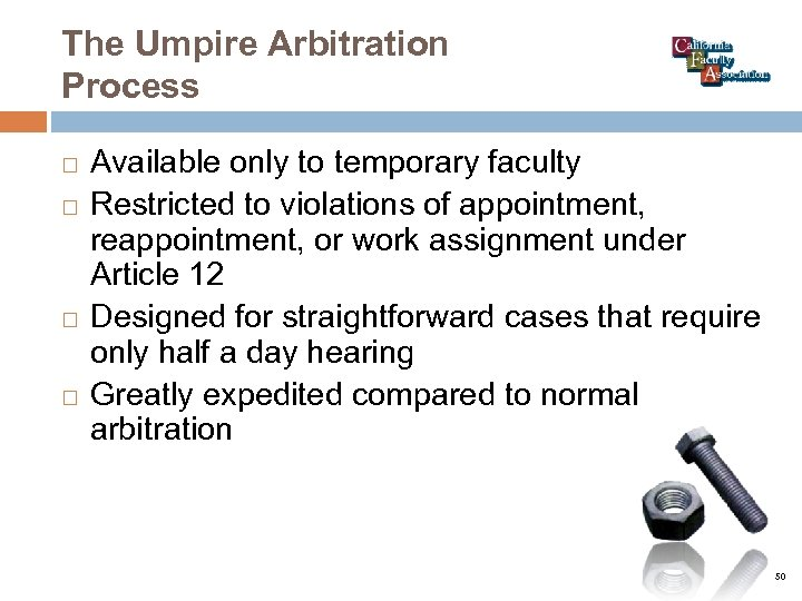 The Umpire Arbitration Process Available only to temporary faculty Restricted to violations of appointment,