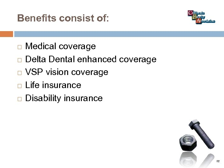 Benefits consist of: Medical coverage Delta Dental enhanced coverage VSP vision coverage Life insurance