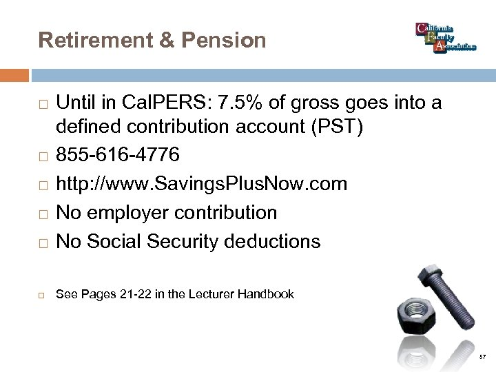 Retirement & Pension Until in Cal. PERS: 7. 5% of gross goes into a