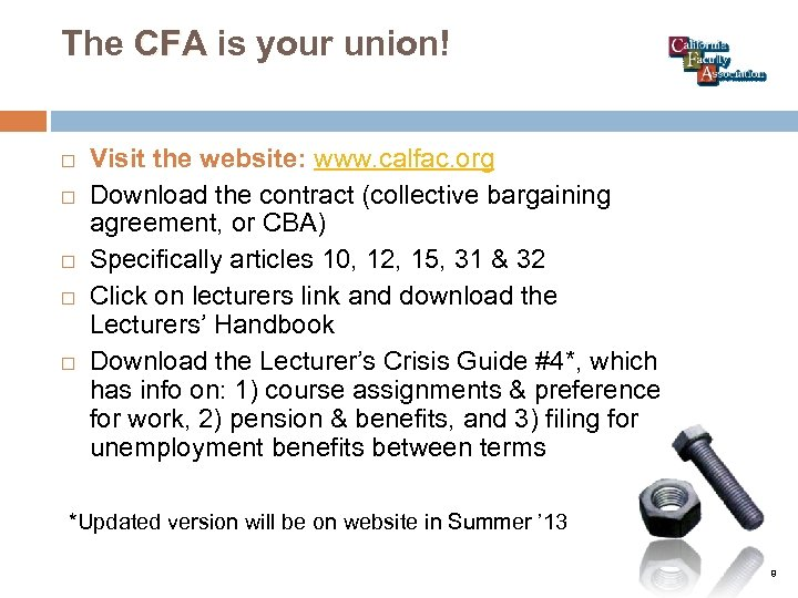 The CFA is your union! Visit the website: www. calfac. org Download the contract