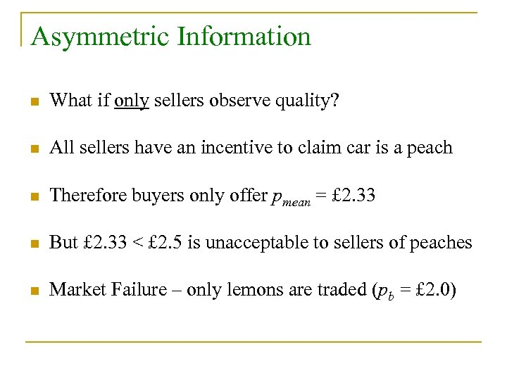Asymmetric Information n What if only sellers observe quality? n All sellers have an