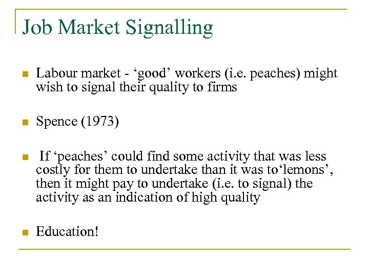 Job Market Signalling n Labour market - 'good' workers (i. e. peaches) might wish