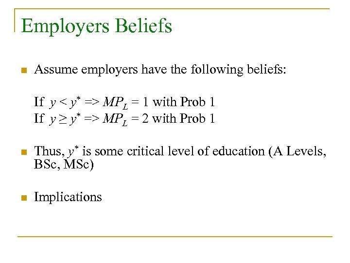 Employers Beliefs n Assume employers have the following beliefs: If y < y* =>