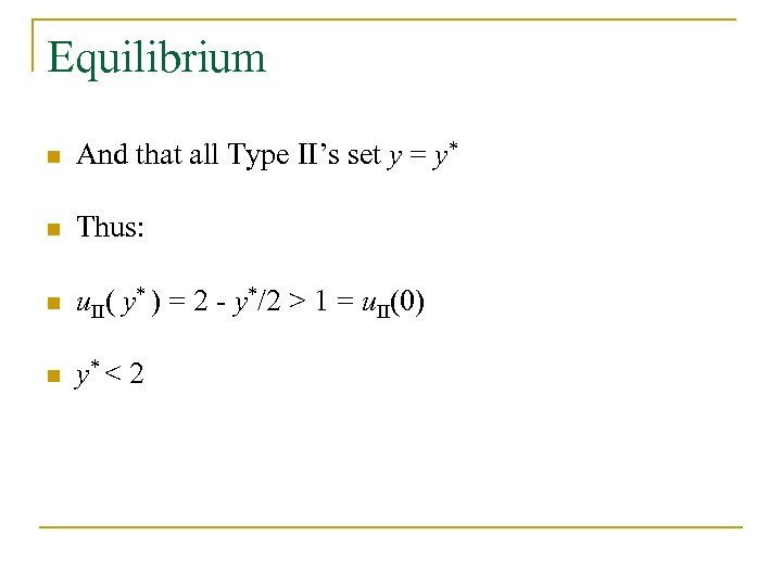 Equilibrium n And that all Type II's set y = y* n Thus: n