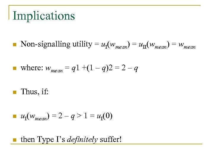 Implications n Non-signalling utility = u. I(wmean) = u. II(wmean) = wmean n where: