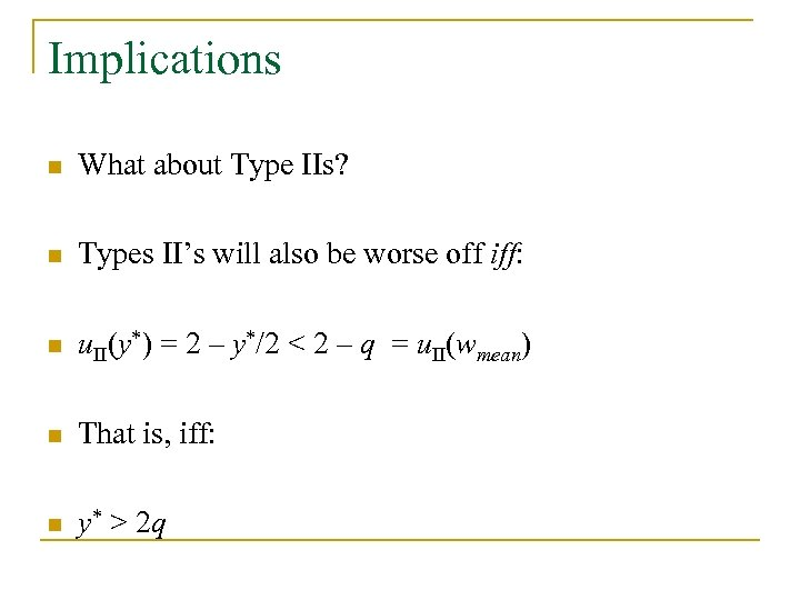 Implications n What about Type IIs? n Types II's will also be worse off