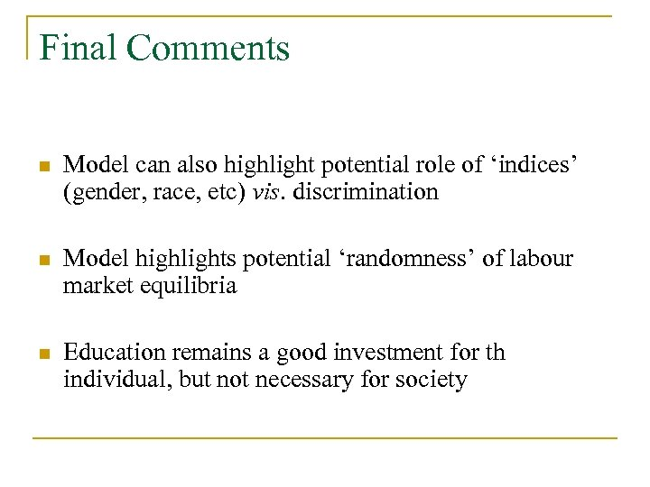 Final Comments n Model can also highlight potential role of 'indices' (gender, race, etc)