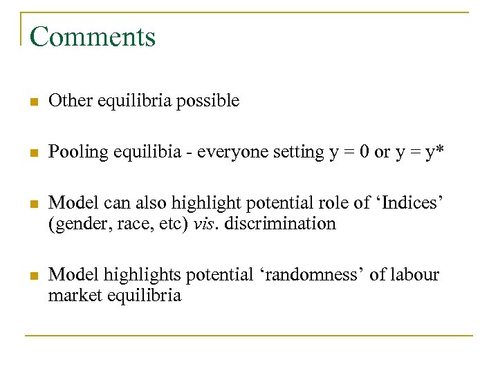 Comments n Other equilibria possible n Pooling equilibia - everyone setting y = 0