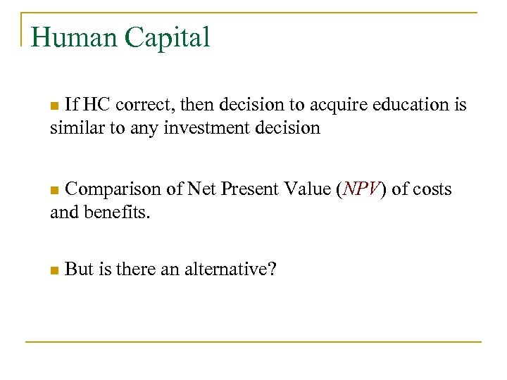 Human Capital If HC correct, then decision to acquire education is similar to any
