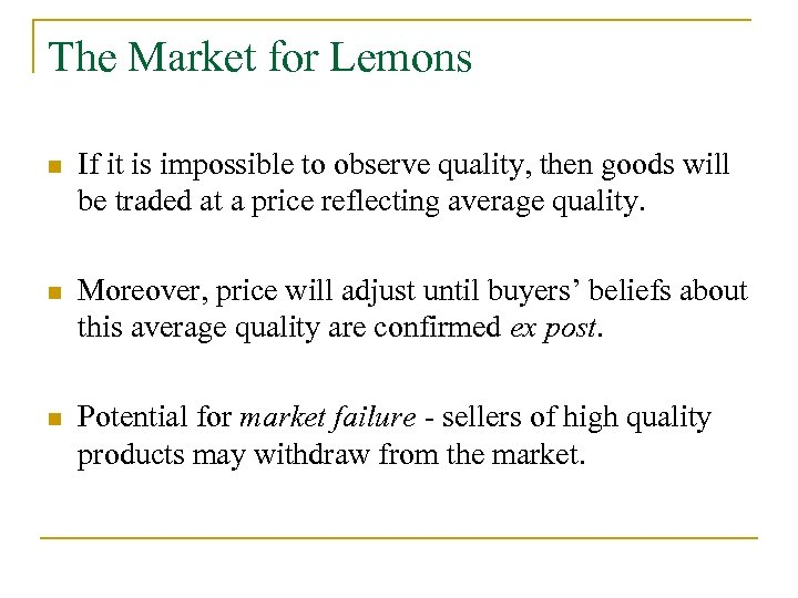 The Market for Lemons n If it is impossible to observe quality, then goods