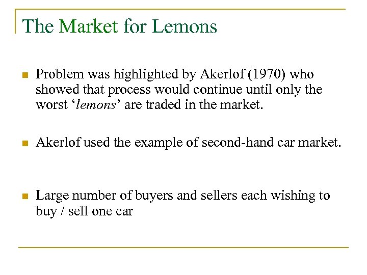 The Market for Lemons n Problem was highlighted by Akerlof (1970) who showed that