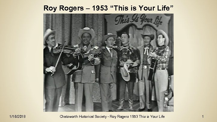 """Roy Rogers – 1953 """"This is Your Life"""" 1/16/2018 Chatsworth Historical Society - Roy"""
