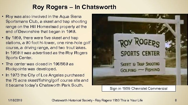 Roy Rogers – In Chatsworth • Roy was also involved in the Aqua Sierra