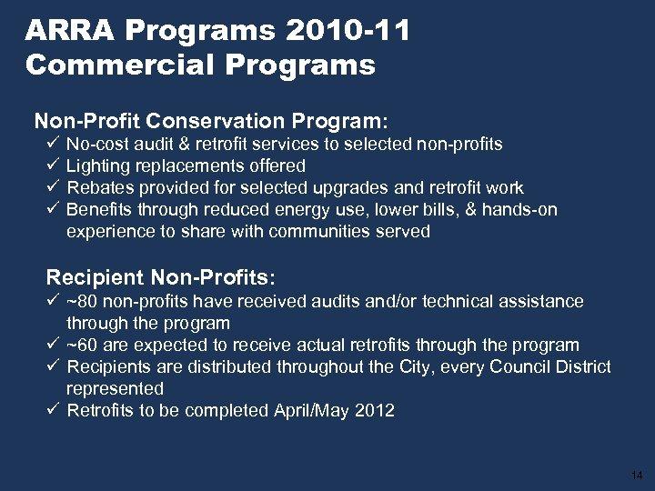 ARRA Programs 2010 -11 Commercial Programs Non-Profit Conservation Program: ü ü No-cost audit &