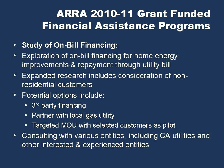 ARRA 2010 -11 Grant Funded Financial Assistance Programs • Study of On-Bill Financing: •