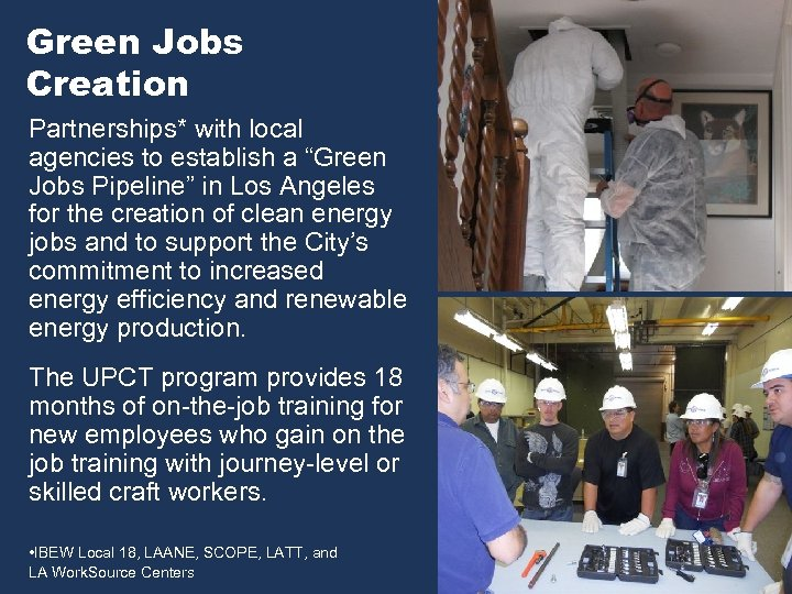 "Green Jobs Creation Partnerships* with local agencies to establish a ""Green Jobs Pipeline"" in"