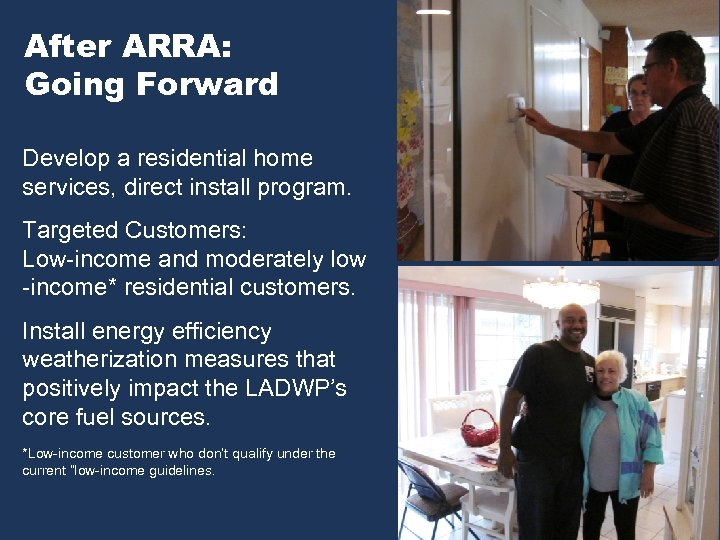 After ARRA: Going Forward Develop a residential home services, direct install program. Targeted Customers: