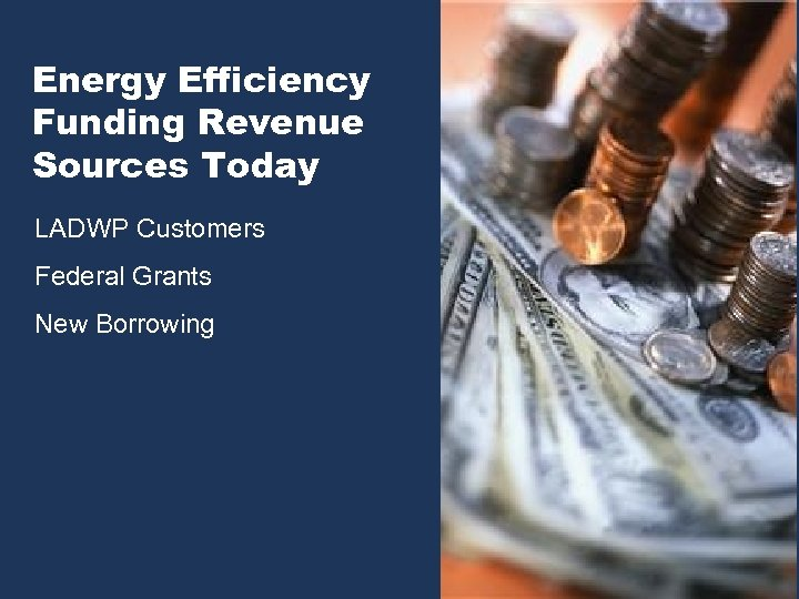 Energy Efficiency Funding Revenue Sources Today LADWP Customers Federal Grants New Borrowing 5