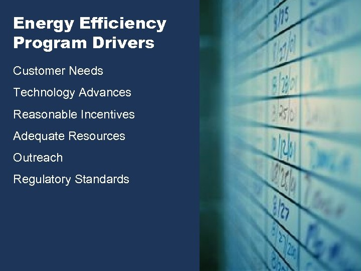 Energy Efficiency Program Drivers Customer Needs Technology Advances Reasonable Incentives Adequate Resources Outreach Regulatory