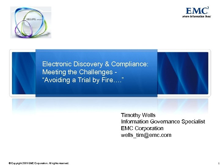 "Electronic Discovery & Compliance: Meeting the Challenges ""Avoiding a Trial by Fire…. "" Timothy"