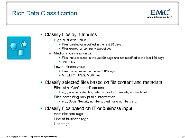 Rich Data Classification Classify files by attributes – High business value § Files created