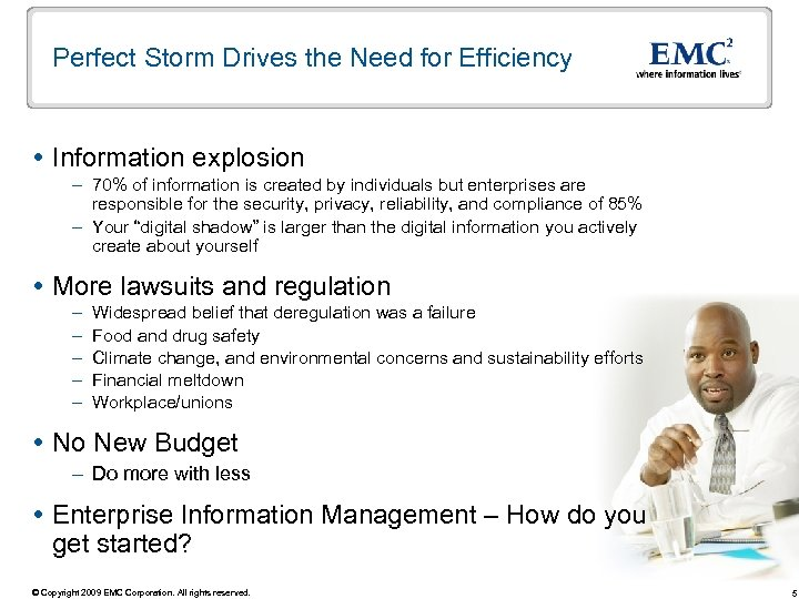 Perfect Storm Drives the Need for Efficiency Information explosion – 70% of information is