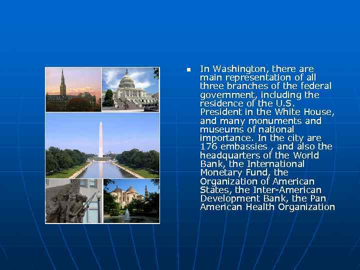 n In Washington, there are main representation of all three branches of the federal