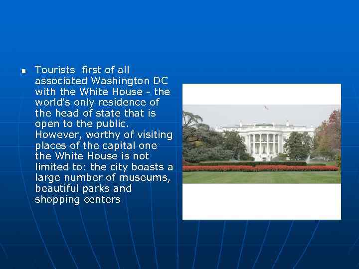 n Tourists first of all associated Washington DC with the White House - the