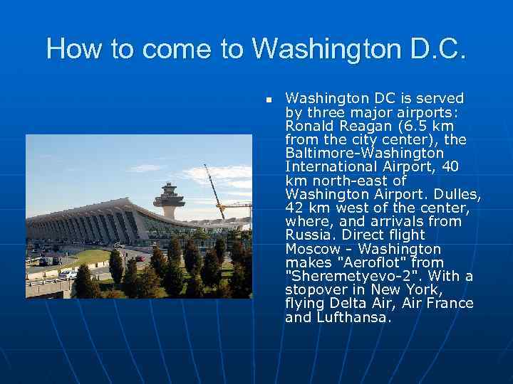 How to come to Washington D. C. n Washington DC is served by three