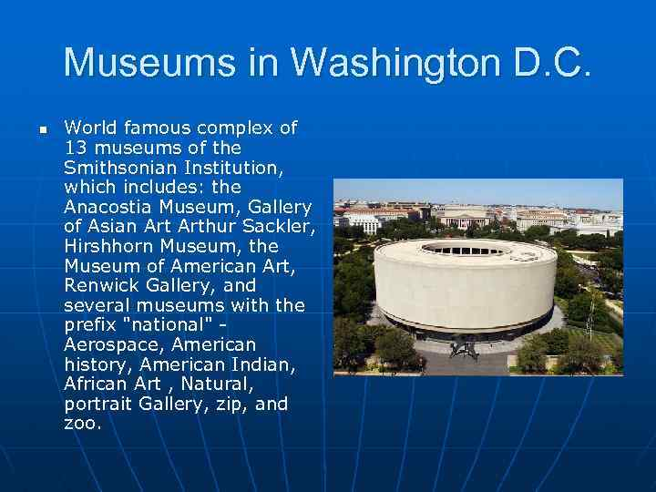 Museums in Washington D. C. n World famous complex of 13 museums of the
