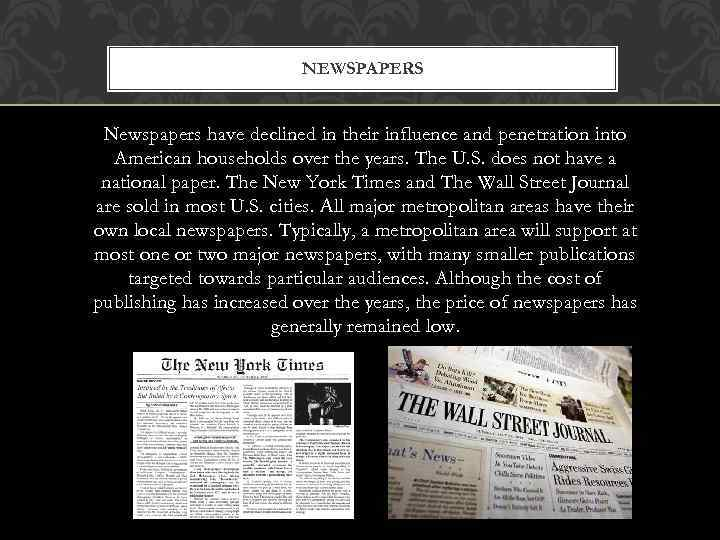 NEWSPAPERS Newspapers have declined in their influence and penetration into American households over the