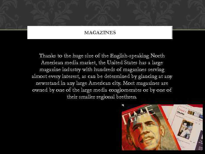 MAGAZINES Thanks to the huge size of the English-speaking North American media market, the