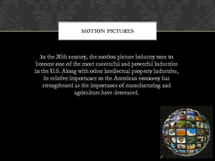 MOTION PICTURES In the 20 th century, the motion picture industry rose to become
