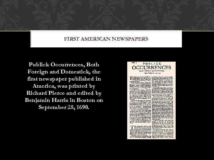 FIRST AMERICAN NEWSPAPERS Publick Occurrences, Both Foreign and Domestick, the first newspaper published in